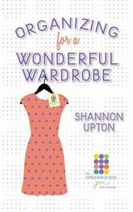 Organizing for a Wonderful Wardrobe by Shannon Upton